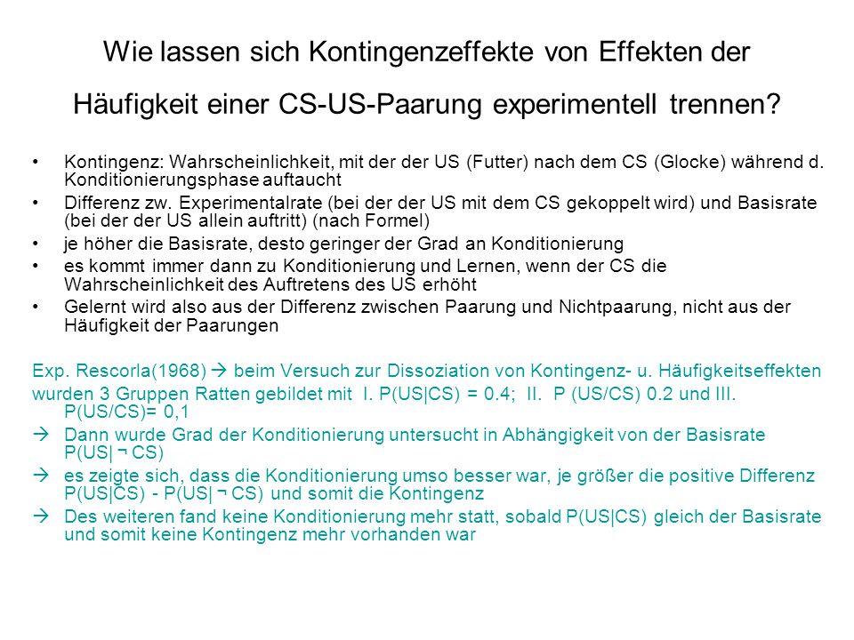 Wie lassen sich Kontingenzeffekte von Effekten der Häufigkeit einer CS-US-Paarung experimentell trennen? Kontingenz: Wahrscheinlichkeit, mit der der U