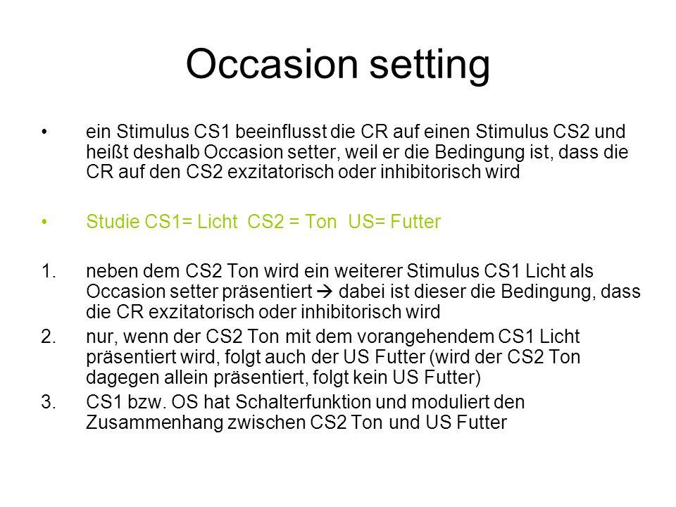 Occasion setting ein Stimulus CS1 beeinflusst die CR auf einen Stimulus CS2 und heißt deshalb Occasion setter, weil er die Bedingung ist, dass die CR