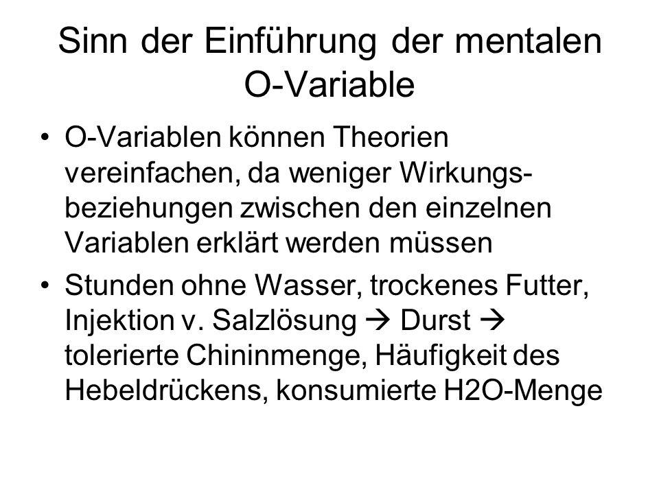 Sinn der Einführung der mentalen O-Variable O-Variablen können Theorien vereinfachen, da weniger Wirkungs- beziehungen zwischen den einzelnen Variable