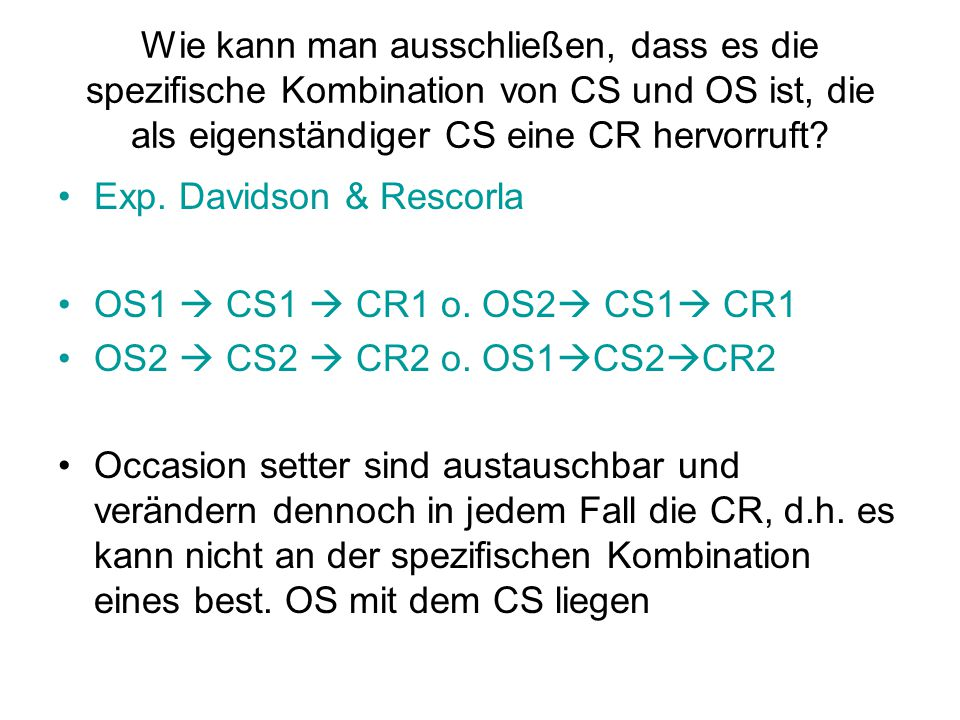 Wie kann man ausschließen, dass es die spezifische Kombination von CS und OS ist, die als eigenständiger CS eine CR hervorruft? Exp. Davidson & Rescor