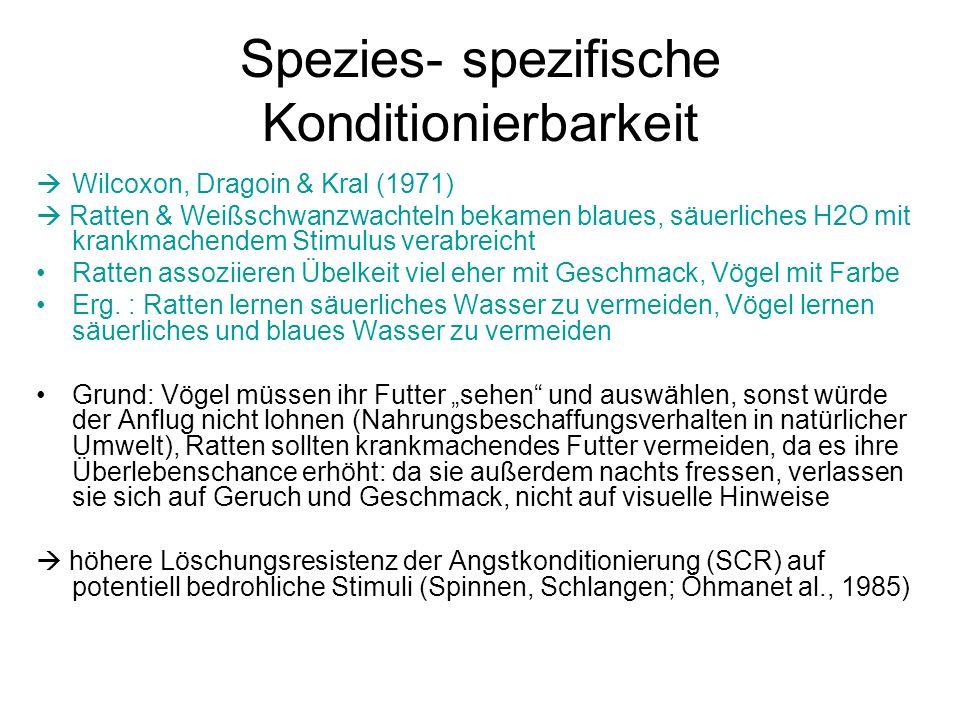 Spezies- spezifische Konditionierbarkeit  Wilcoxon, Dragoin & Kral (1971)  Ratten & Weißschwanzwachteln bekamen blaues, säuerliches H2O mit krankmac