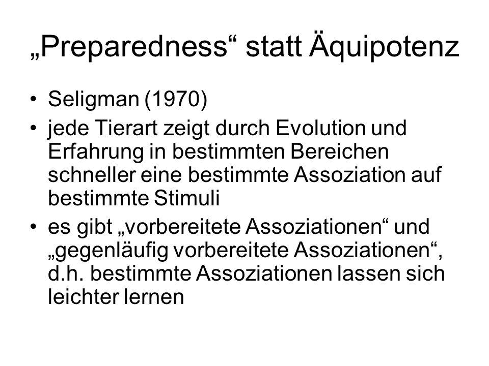 """""""Preparedness"""" statt Äquipotenz Seligman (1970) jede Tierart zeigt durch Evolution und Erfahrung in bestimmten Bereichen schneller eine bestimmte Asso"""