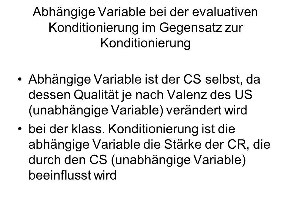 Abhängige Variable bei der evaluativen Konditionierung im Gegensatz zur Konditionierung Abhängige Variable ist der CS selbst, da dessen Qualität je na