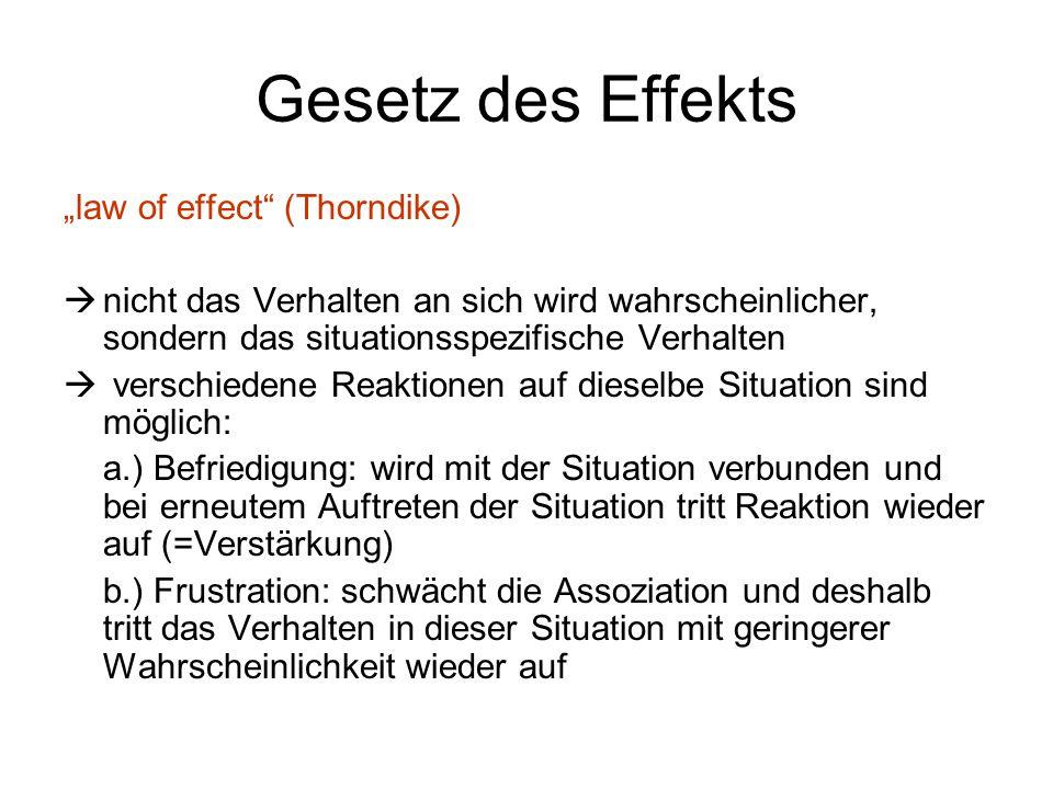 """Gesetz des Effekts """"law of effect"""" (Thorndike)  nicht das Verhalten an sich wird wahrscheinlicher, sondern das situationsspezifische Verhalten  vers"""