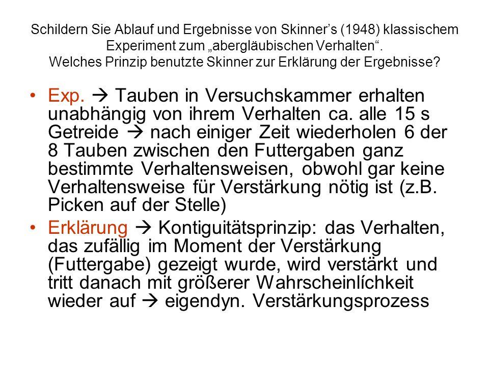 """Schildern Sie Ablauf und Ergebnisse von Skinner's (1948) klassischem Experiment zum """"abergläubischen Verhalten"""". Welches Prinzip benutzte Skinner zur"""