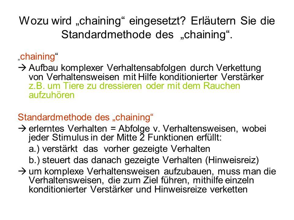 """Wozu wird """"chaining"""" eingesetzt? Erläutern Sie die Standardmethode des """"chaining"""". """" chaining""""  Aufbau komplexer Verhaltensabfolgen durch Verkettung"""