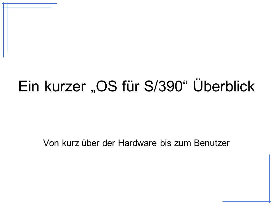 """Ein kurzer """"OS für S/390 Überblick Von kurz über der Hardware bis zum Benutzer"""
