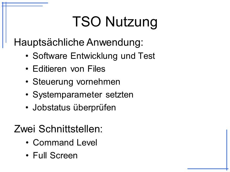 TSO Nutzung Hauptsächliche Anwendung: Software Entwicklung und Test Editieren von Files Steuerung vornehmen Systemparameter setzten Jobstatus überprüfen Zwei Schnittstellen: Command Level Full Screen