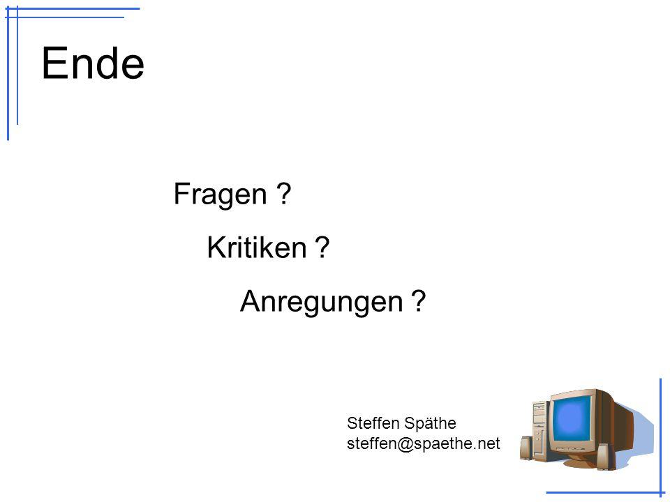 Ende Fragen ? Kritiken ? Anregungen ? Steffen Späthe steffen@spaethe.net