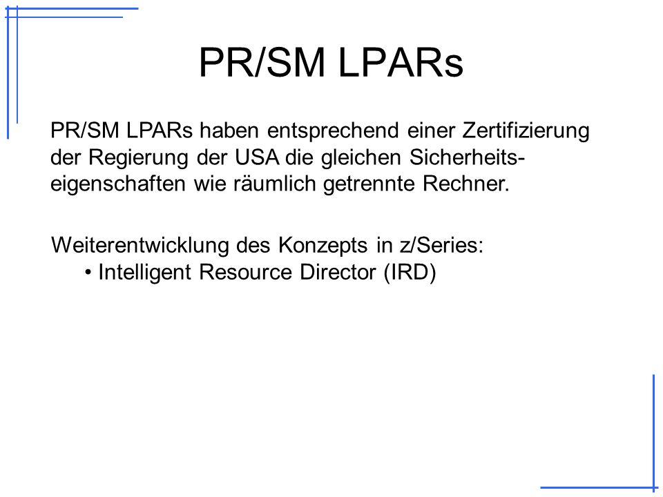 PR/SM LPARs PR/SM LPARs haben entsprechend einer Zertifizierung der Regierung der USA die gleichen Sicherheits- eigenschaften wie räumlich getrennte Rechner.