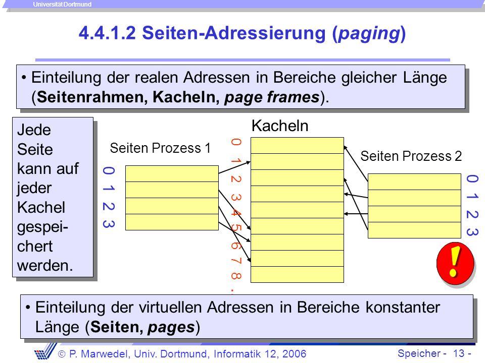 Speicher - 13 -  P. Marwedel, Univ. Dortmund, Informatik 12, 2006 Universität Dortmund 4.4.1.2 Seiten-Adressierung (paging) Einteilung der realen Adr