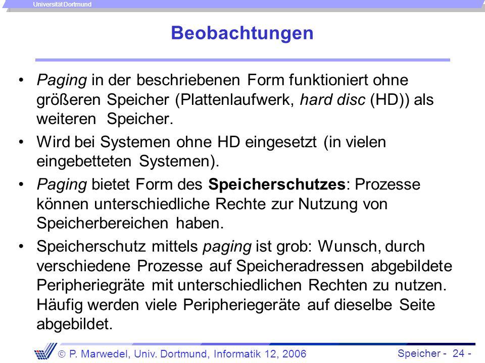 Speicher - 24 -  P. Marwedel, Univ. Dortmund, Informatik 12, 2006 Universität Dortmund Beobachtungen Paging in der beschriebenen Form funktioniert oh
