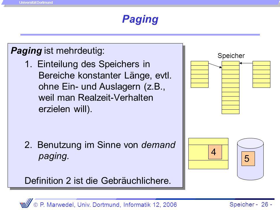 Speicher - 26 -  P. Marwedel, Univ. Dortmund, Informatik 12, 2006 Universität Dortmund Paging Paging ist mehrdeutig: 1. Einteilung des Speichers in B