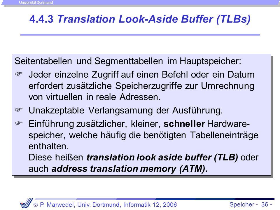 Speicher - 36 -  P. Marwedel, Univ. Dortmund, Informatik 12, 2006 Universität Dortmund 4.4.3 Translation Look-Aside Buffer (TLBs) Seitentabellen und