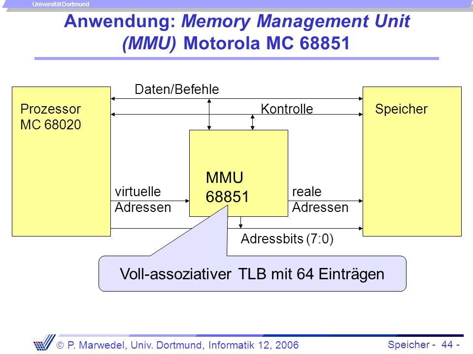 Speicher - 44 -  P. Marwedel, Univ. Dortmund, Informatik 12, 2006 Universität Dortmund Anwendung: Memory Management Unit (MMU) Motorola MC 68851 virt