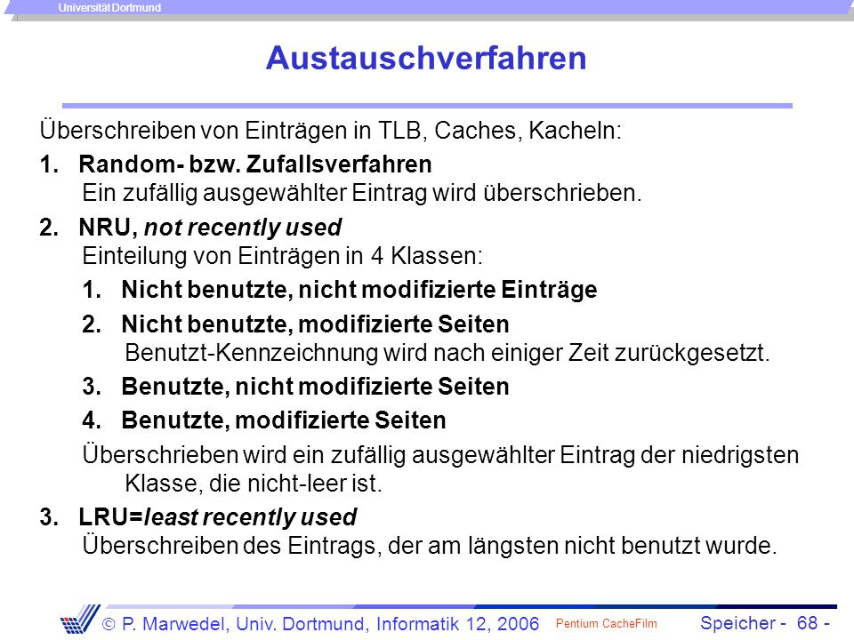 Speicher - 68 -  P. Marwedel, Univ. Dortmund, Informatik 12, 2006 Universität Dortmund Austauschverfahren Überschreiben von Einträgen in TLB, Caches,