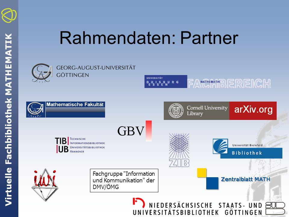 Virtuelle Fachbibliothek MATHEMATIK Rahmendaten: Partner Fachgruppe Information und Kommunikation der DMV/ÖMG