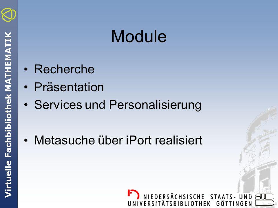 Virtuelle Fachbibliothek MATHEMATIK Module Recherche Präsentation Services und Personalisierung Metasuche über iPort realisiert