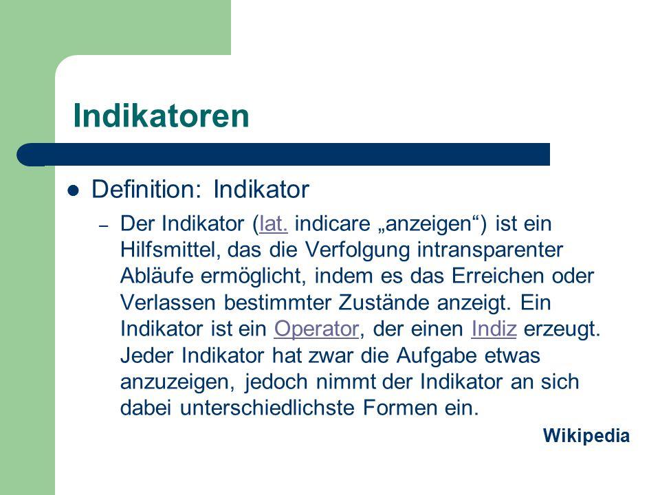 """Indikatoren Definition: Indikator – Der Indikator (lat. indicare """"anzeigen"""") ist ein Hilfsmittel, das die Verfolgung intransparenter Abläufe ermöglich"""