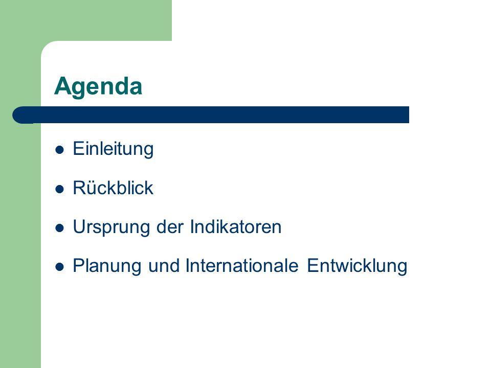 Agenda Einleitung Rückblick Ursprung der Indikatoren Planung und Internationale Entwicklung