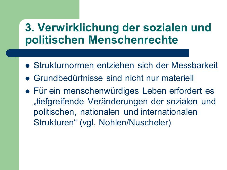 3. Verwirklichung der sozialen und politischen Menschenrechte Strukturnormen entziehen sich der Messbarkeit Grundbedürfnisse sind nicht nur materiell