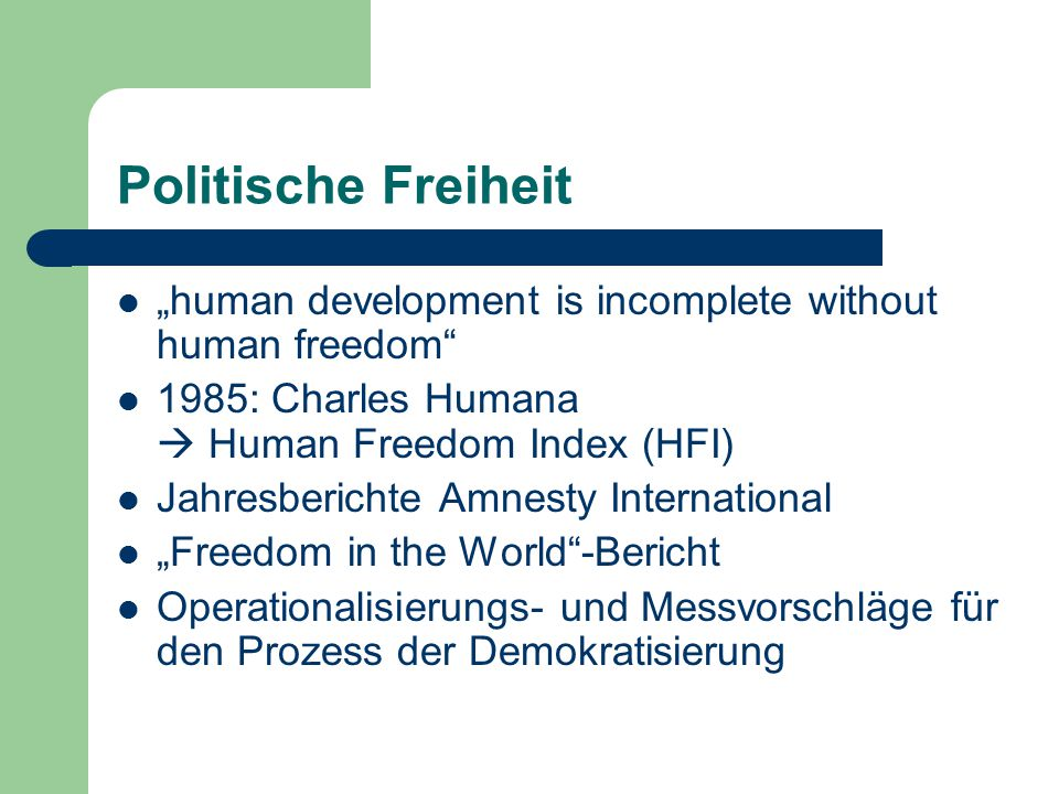"Politische Freiheit ""human development is incomplete without human freedom"" 1985: Charles Humana  Human Freedom Index (HFI) Jahresberichte Amnesty In"