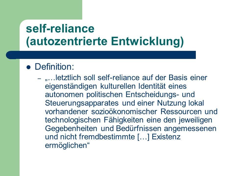 """self-reliance (autozentrierte Entwicklung) Definition: – """"…letztlich soll self-reliance auf der Basis einer eigenständigen kulturellen Identität eines"""