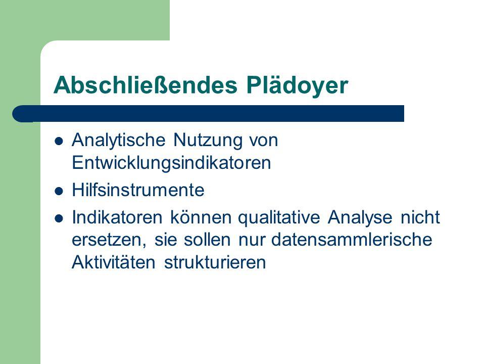Abschließendes Plädoyer Analytische Nutzung von Entwicklungsindikatoren Hilfsinstrumente Indikatoren können qualitative Analyse nicht ersetzen, sie so