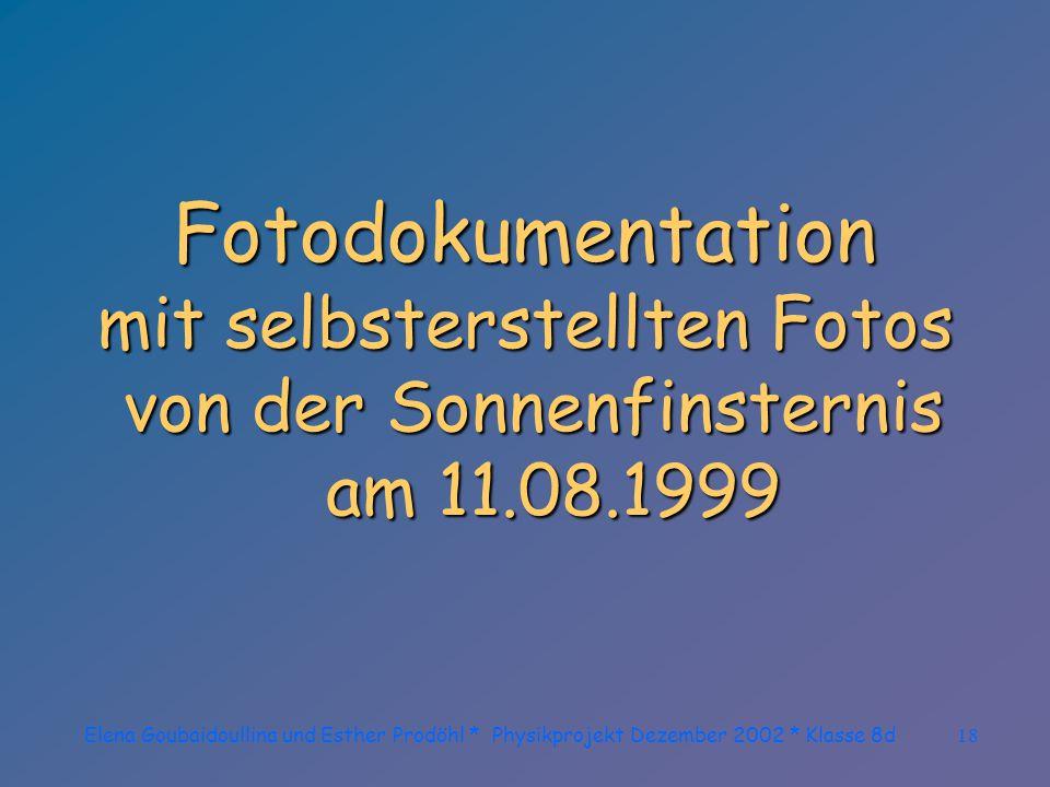 """Elena Goubaidoullina und Esther Prodöhl * Physikprojekt Dezember 2002 * Klasse 8d17 Alle Fotos zur Geschichte aus dem Buch: """"Sonnenfinster- nisse und"""