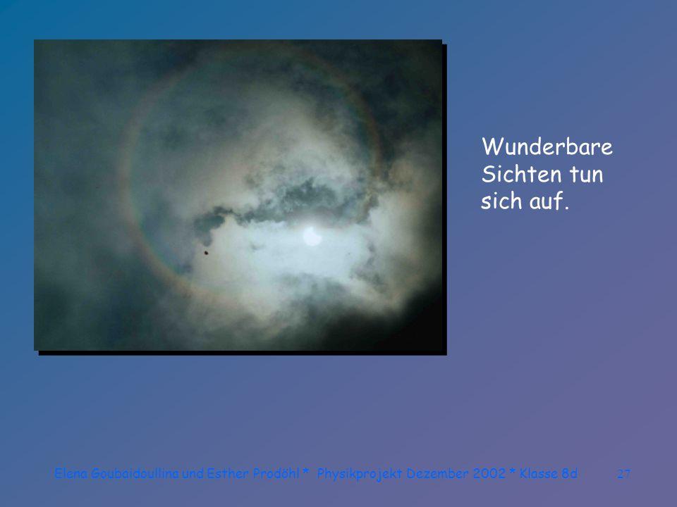Elena Goubaidoullina und Esther Prodöhl * Physikprojekt Dezember 2002 * Klasse 8d26 Der Mond schiebt sich vor die Sonne!