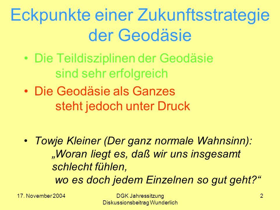 17. November 2004DGK Jahressitzung Diskussionsbeitrag Wunderlich 2 Eckpunkte einer Zukunftsstrategie der Geodäsie Die Teildisziplinen der Geodäsie sin