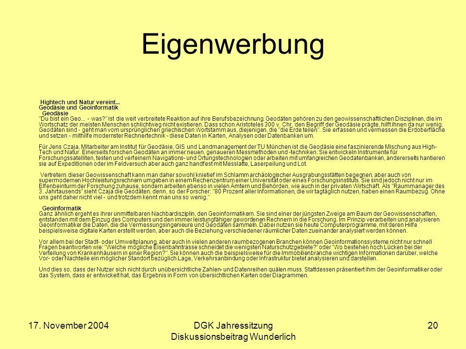 17. November 2004DGK Jahressitzung Diskussionsbeitrag Wunderlich 20 Eigenwerbung Hightech und Natur vereint... Geodäsie und Geoinformatik Geodäsie