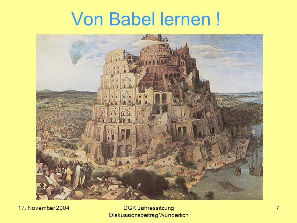 17. November 2004DGK Jahressitzung Diskussionsbeitrag Wunderlich 7 Von Babel lernen !