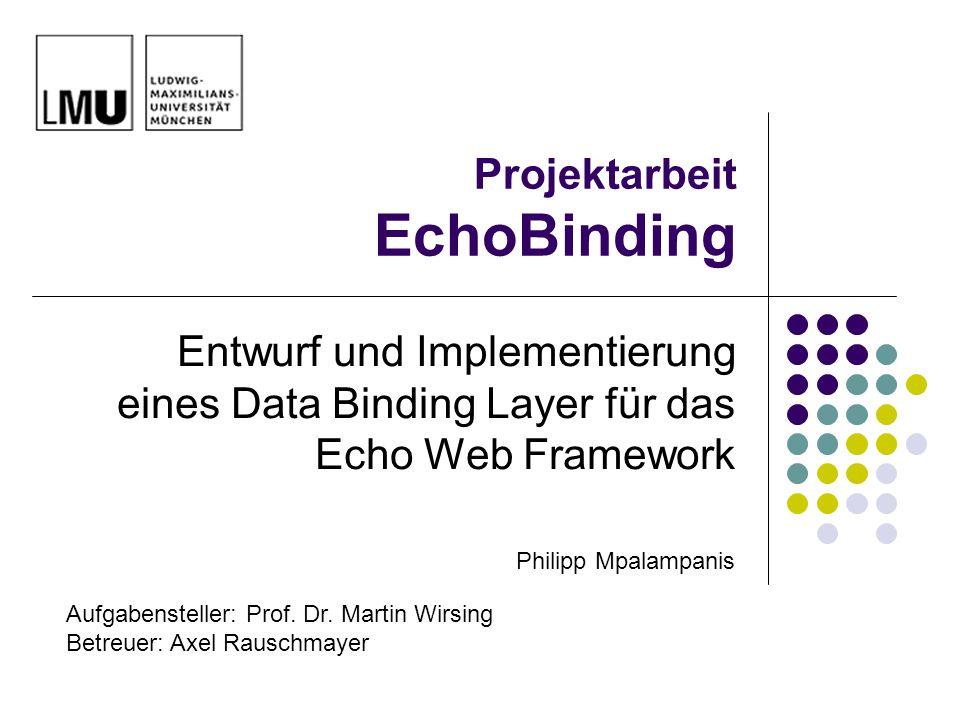 LMU München, Institut für Informatik, LFE Programmierung und Softwaretechnik 22 EchoBinding: Album Manager View public class AlbumManagerView extends Column { public AlbumManagerView(BindingContext ctx) { add( new TextField( artist , ctx) );...
