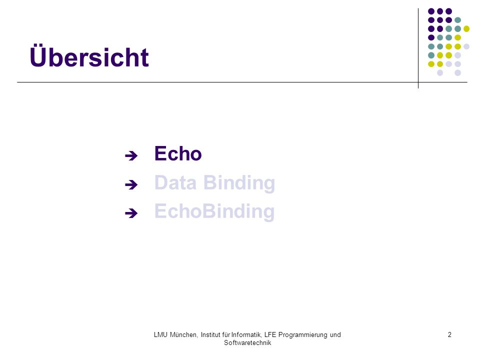 LMU München, Institut für Informatik, LFE Programmierung und Softwaretechnik 2 Übersicht  Echo  Data Binding  EchoBinding