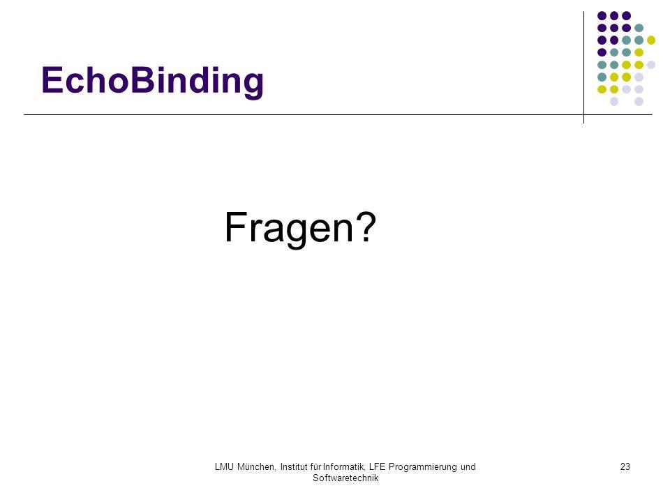 LMU München, Institut für Informatik, LFE Programmierung und Softwaretechnik 23 EchoBinding Fragen