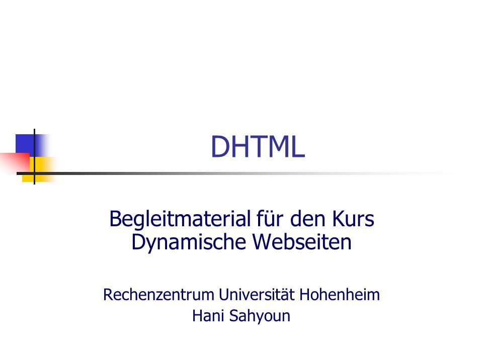 DHTML Begleitmaterial für den Kurs Dynamische Webseiten Rechenzentrum Universität Hohenheim Hani Sahyoun