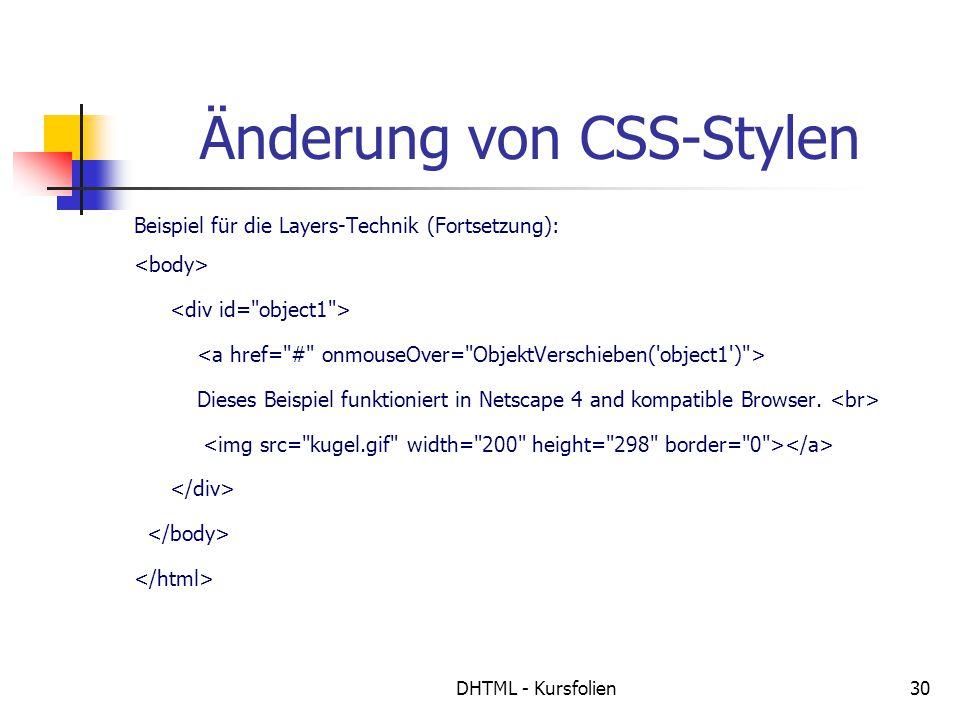 DHTML - Kursfolien30 Änderung von CSS-Stylen Beispiel für die Layers-Technik (Fortsetzung): Dieses Beispiel funktioniert in Netscape 4 and kompatible Browser.