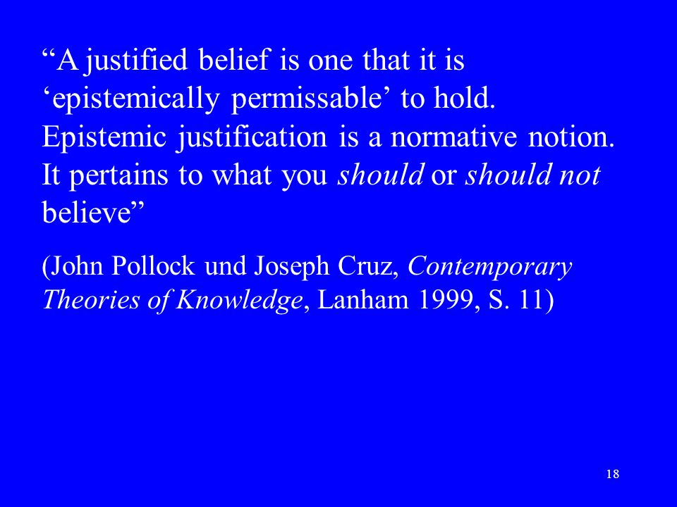 18 A justified belief is one that it is 'epistemically permissable' to hold.