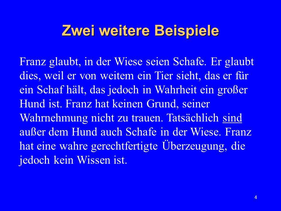 4 Zwei weitere Beispiele Franz glaubt, in der Wiese seien Schafe.