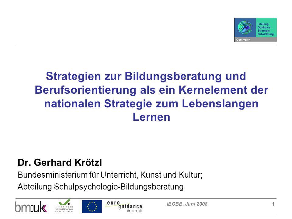 IBOBB, Juni 20081 Strategien zur Bildungsberatung und Berufsorientierung als ein Kernelement der nationalen Strategie zum Lebenslangen Lernen Dr.