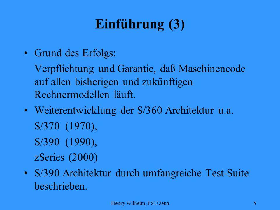 Henry Wilhelm, FSU Jena6 S/390 Architektur (1) Register S/390: 32 bit Steuerungs-, Zugriffs- und Mehrzweckregister zusätzlich 64-bit Gleitkomma zSeries: Alle Register auf 64 bit erweitert
