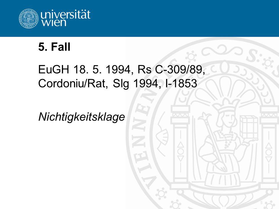 5 5. Fall EuGH 18. 5. 1994, Rs C-309/89, Cordoniu/Rat, Slg 1994, I-1853 Nichtigkeitsklage