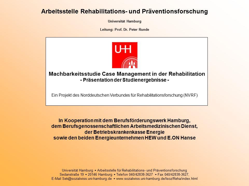 Arbeitsstelle Rehabilitations- und Präventionsforschung Universität Hamburg Leitung: Prof. Dr. Peter Runde Machbarkeitsstudie Case Management in der R