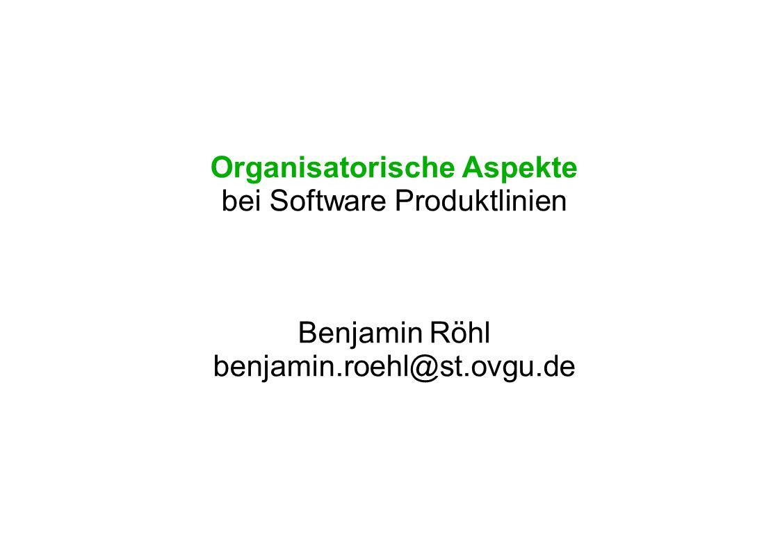 Organisatorische Aspekte bei Software Produktlinien Benjamin Röhl benjamin.roehl@st.ovgu.de