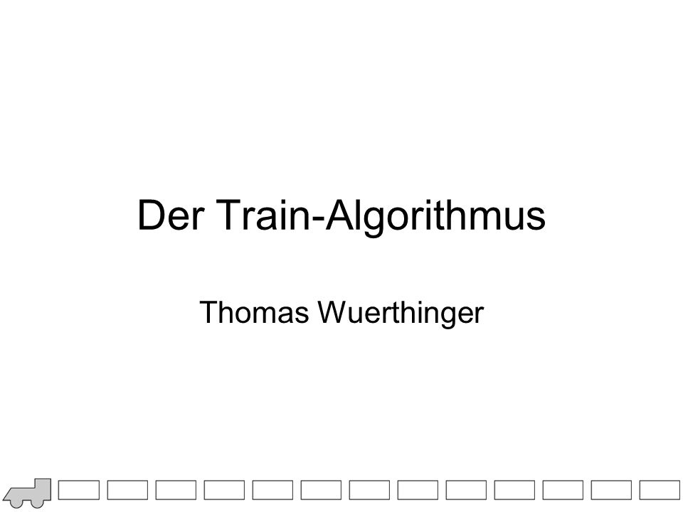 Der Train-Algorithmus Thomas Wuerthinger
