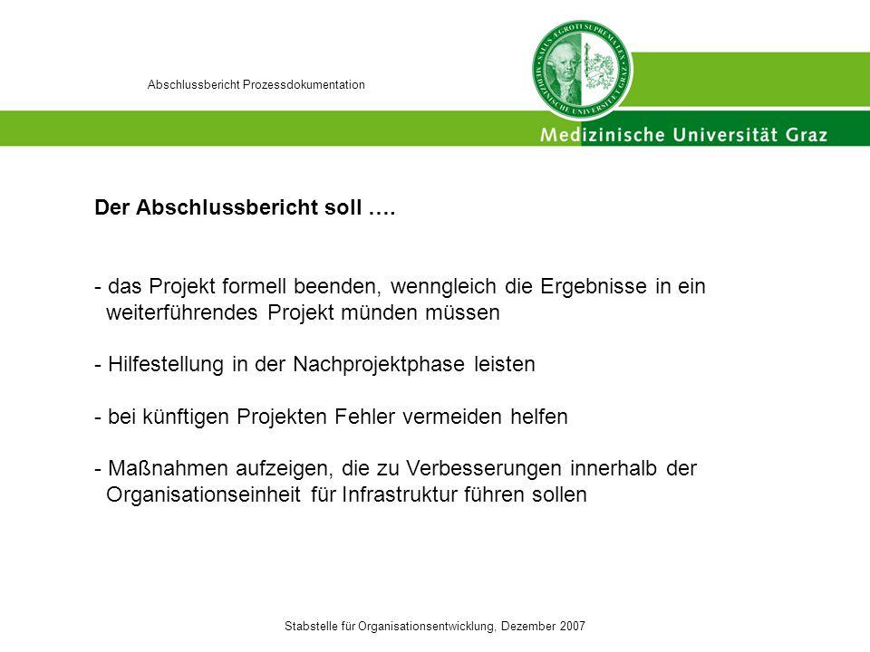 Stabstelle für Organisationsentwicklung, Dezember 2007 Abschlussbericht Prozessdokumentation Der Abschlussbericht soll …. - das Projekt formell beende