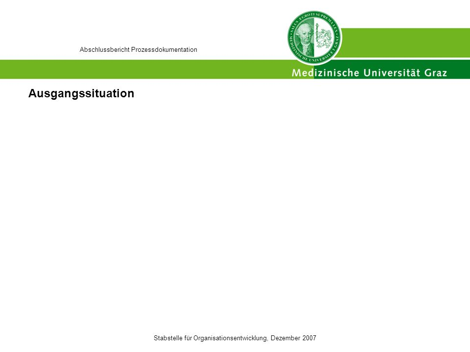 Stabstelle für Organisationsentwicklung, Dezember 2007 Abschlussbericht Prozessdokumentation Auf Basis der Ausgangssituation wurde als Projektziel geplant: Das Projektziel wurde in folgendem Umfang erreicht: Abweichungen vom Ziel traten auf bzw.