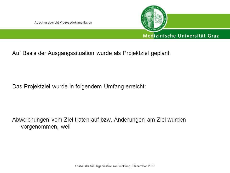 Stabstelle für Organisationsentwicklung, Dezember 2007 Abschlussbericht Prozessdokumentation Auf Basis der Ausgangssituation wurde als Projektziel gep