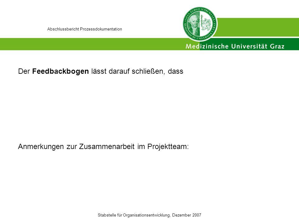 Stabstelle für Organisationsentwicklung, Dezember 2007 Abschlussbericht Prozessdokumentation Der Feedbackbogen lässt darauf schließen, dass Anmerkunge